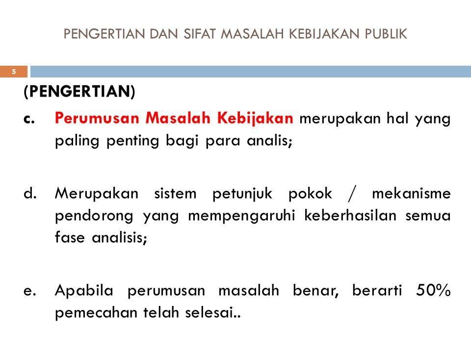 PENGERTIAN DAN SIFAT MASALAH KEBIJAKAN PUBLIK 5 (PENGERTIAN) c.Perumusan Masalah Kebijakan merupakan hal yang paling penting bagi para analis; d.Merup