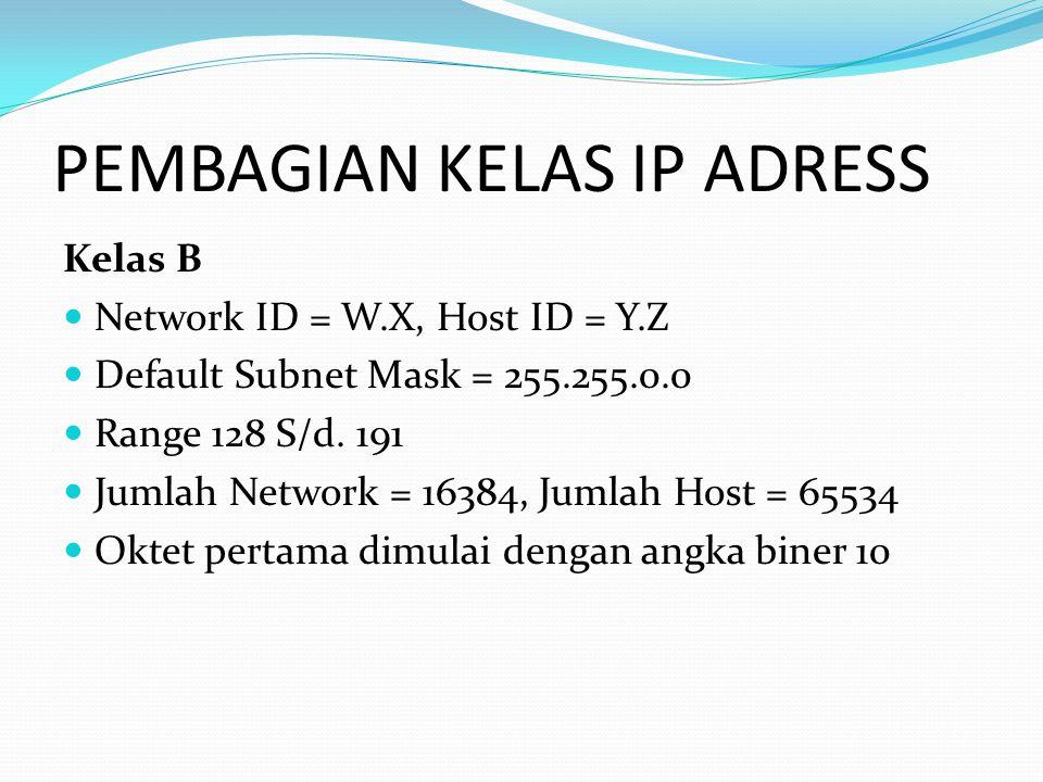 PEMBAGIAN KELAS IP ADRESS Kelas B Network ID = W.X, Host ID = Y.Z Default Subnet Mask = 255.255.0.0 Range 128 S/d. 191 Jumlah Network = 16384, Jumlah