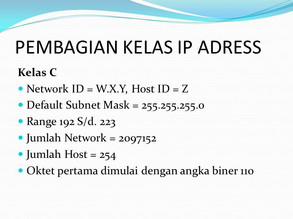 PEMBAGIAN KELAS IP ADRESS Kelas C Network ID = W.X.Y, Host ID = Z Default Subnet Mask = 255.255.255.0 Range 192 S/d. 223 Jumlah Network = 2097152 Juml