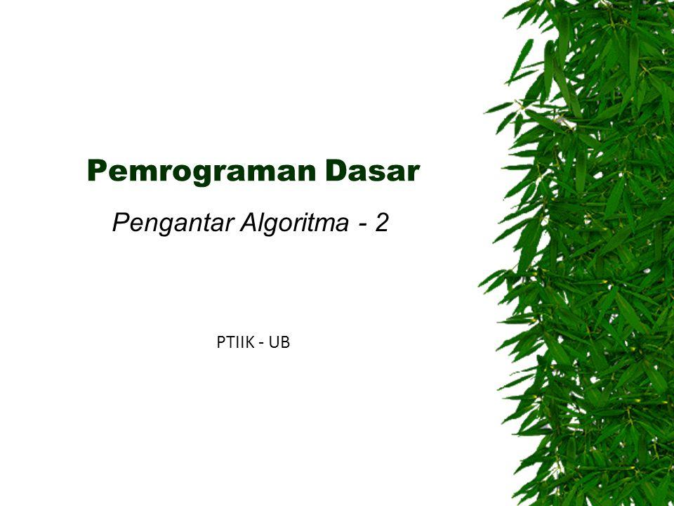 Paradigma pemrograman Imperative vs Declarative  Declarative:  Menggambarkan logika komputasi tanpa mendeskripsikan aliran kendali seperti pada imperative programming  Menggambarkan komputasi apa yang harus dikerjakan, bukan bagaimana komputasi tersebut mengerjakannya  Contoh:  Logical programming dengan Prolog, berhubungan dengan logika matematika, dapat digunakan untuk aplikasi kecerdasan buatan  Domain-specific scripting dengan HTML, untuk mendeskripsikan apa yang ditampilkan dalam halaman web Pengantar Algoritma - TIF UB 201012