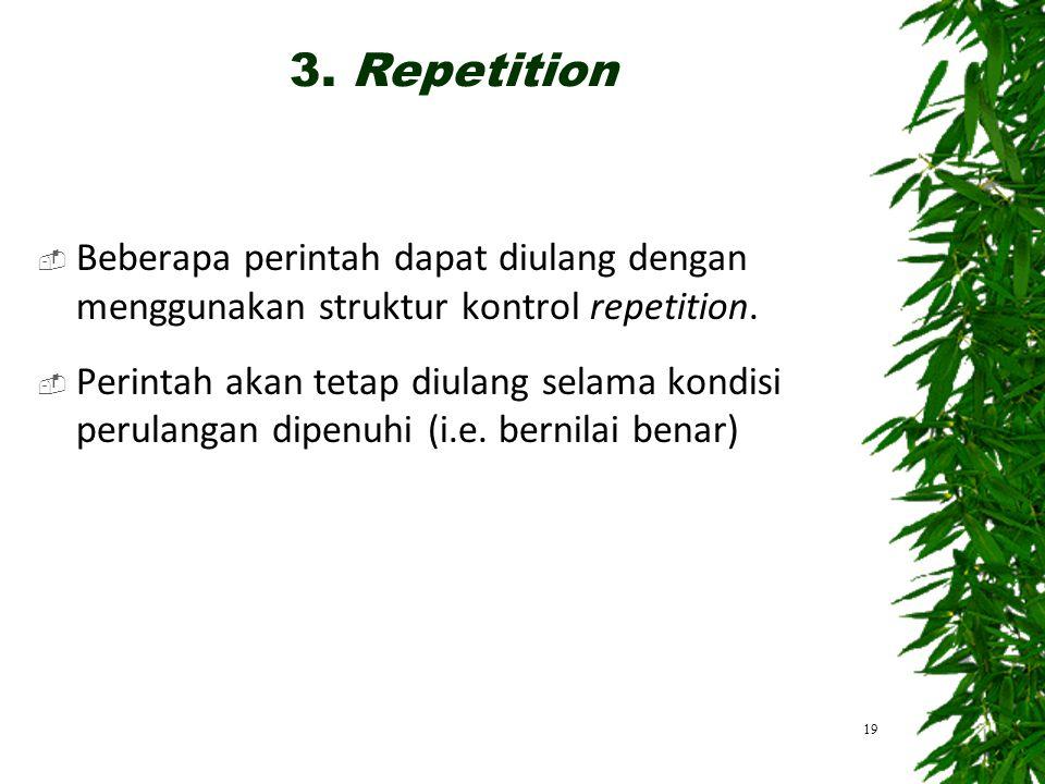 Beberapa perintah dapat diulang dengan menggunakan struktur kontrol repetition.