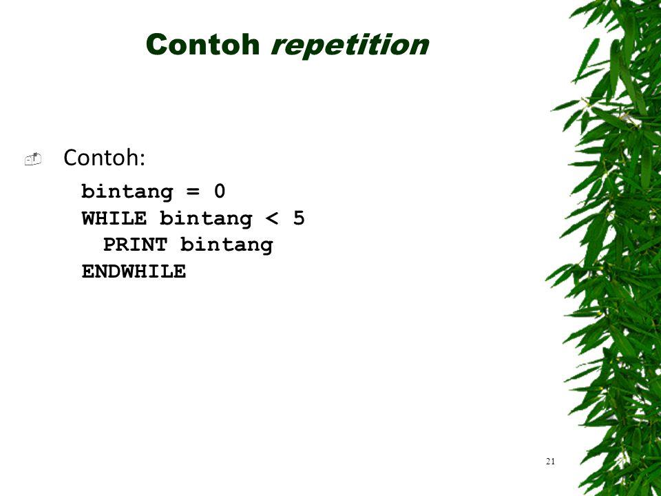  Contoh: bintang = 0 WHILE bintang < 5 PRINT bintang ENDWHILE 21 Contoh repetition