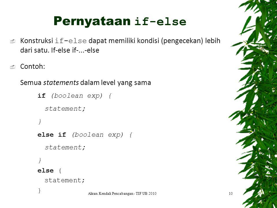  Konstruksi if-else dapat memiliki kondisi (pengecekan) lebih dari satu. If-else if-...-else  Contoh: Semua statements dalam level yang sama if (boo
