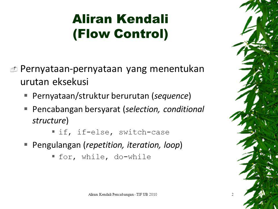 Aliran Kendali (Flow Control)  Pernyataan-pernyataan yang menentukan urutan eksekusi  Pernyataan/struktur berurutan (sequence)  Pencabangan bersyar