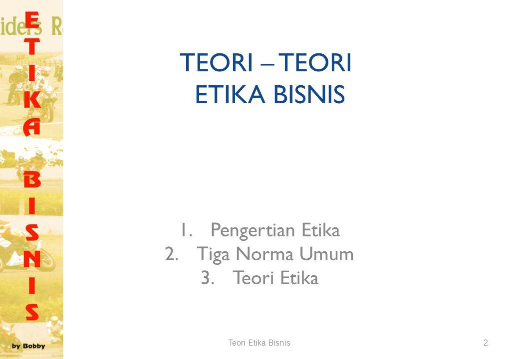 TEORI-TEORI ETIKA BISNIS Teori Etika Bisnis1