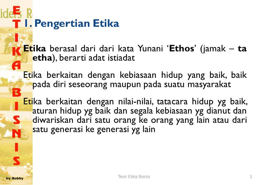 TEORI – TEORI ETIKA BISNIS 1.Pengertian Etika 2.Tiga Norma Umum 3.Teori Etika Teori Etika Bisnis2
