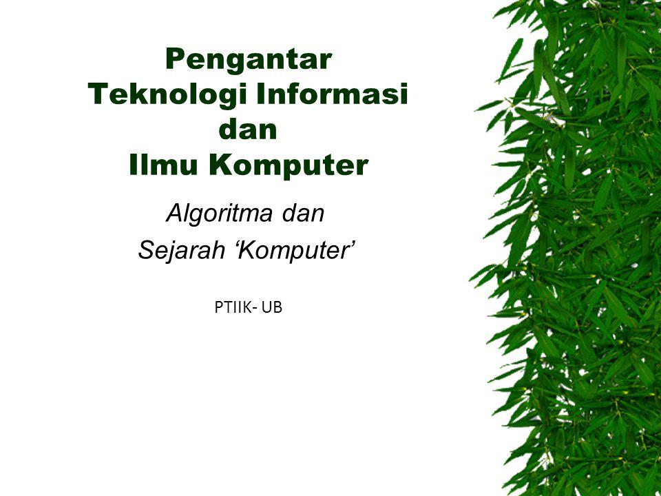 Pengantar Teknologi Informasi dan Ilmu Komputer Algoritma dan Sejarah 'Komputer' PTIIK- UB