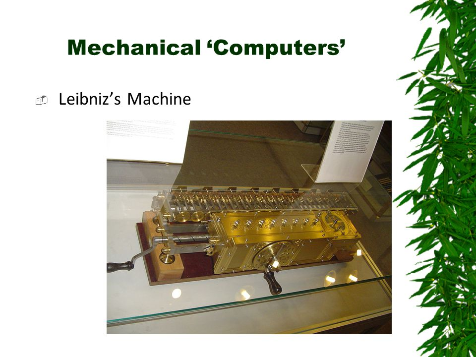 Mechanical 'Computers'  Leibniz's Machine