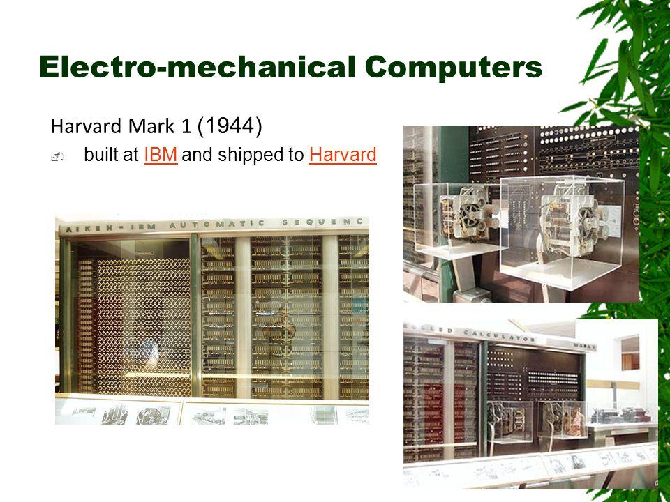 Electro-mechanical Computers Harvard Mark 1 (1944)  built at IBM and shipped to HarvardIBMHarvard