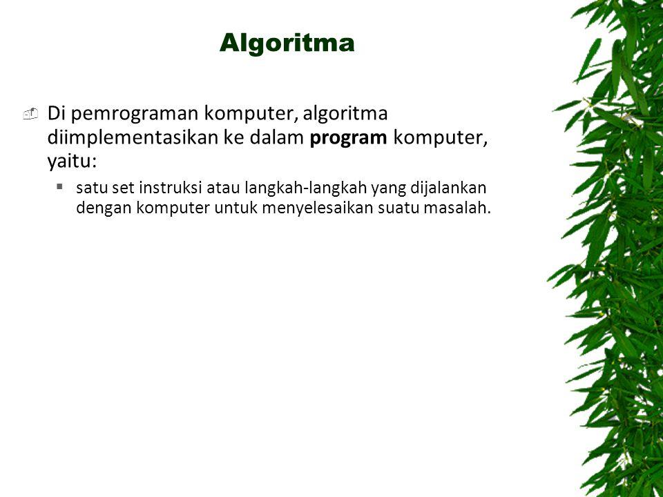 Algoritma  Di pemrograman komputer, algoritma diimplementasikan ke dalam program komputer, yaitu:  satu set instruksi atau langkah-langkah yang dija