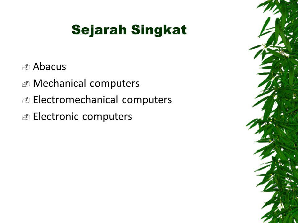 Sejarah Singkat  Abacus  Mechanical computers  Electromechanical computers  Electronic computers