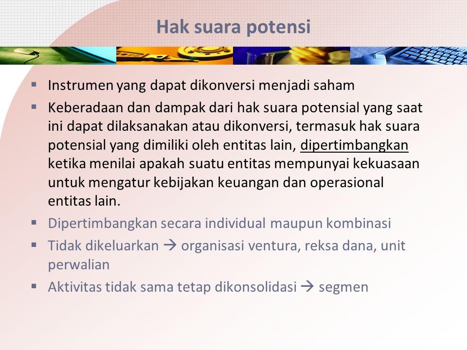 Hak suara potensi  Instrumen yang dapat dikonversi menjadi saham  Keberadaan dan dampak dari hak suara potensial yang saat ini dapat dilaksanakan at