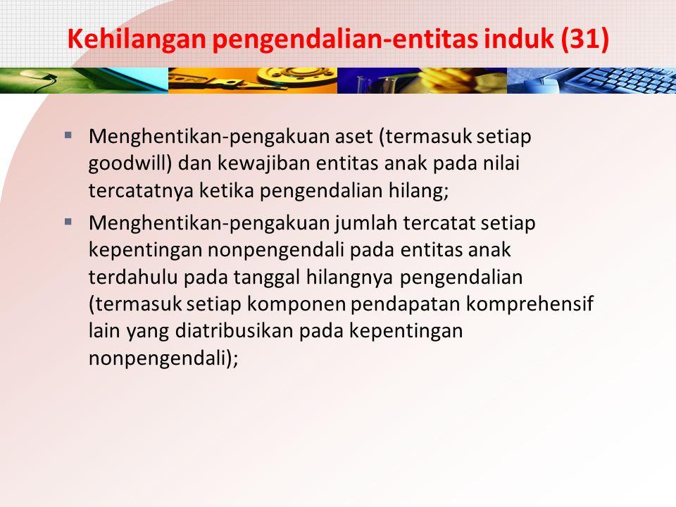 Kehilangan pengendalian-entitas induk (31)  Menghentikan-pengakuan aset (termasuk setiap goodwill) dan kewajiban entitas anak pada nilai tercatatnya