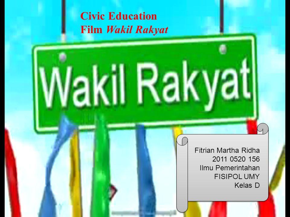 Civic Education Film Wakil Rakyat Fitrian Martha Ridha 2011 0520 156 Ilmu Pemerintahan FISIPOL UMY Kelas D Fitrian Martha Ridha 2011 0520 156 Ilmu Pemerintahan FISIPOL UMY Kelas D