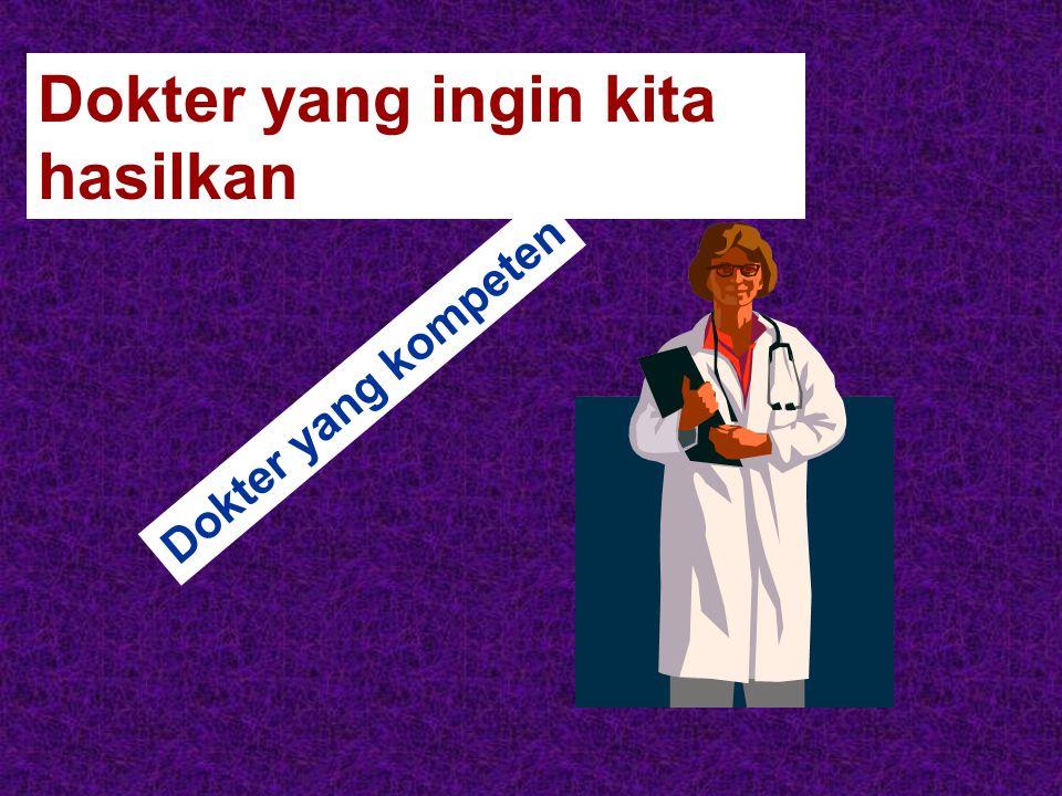 Dokter yang ingin kita hasilkan Dokter yang kompeten