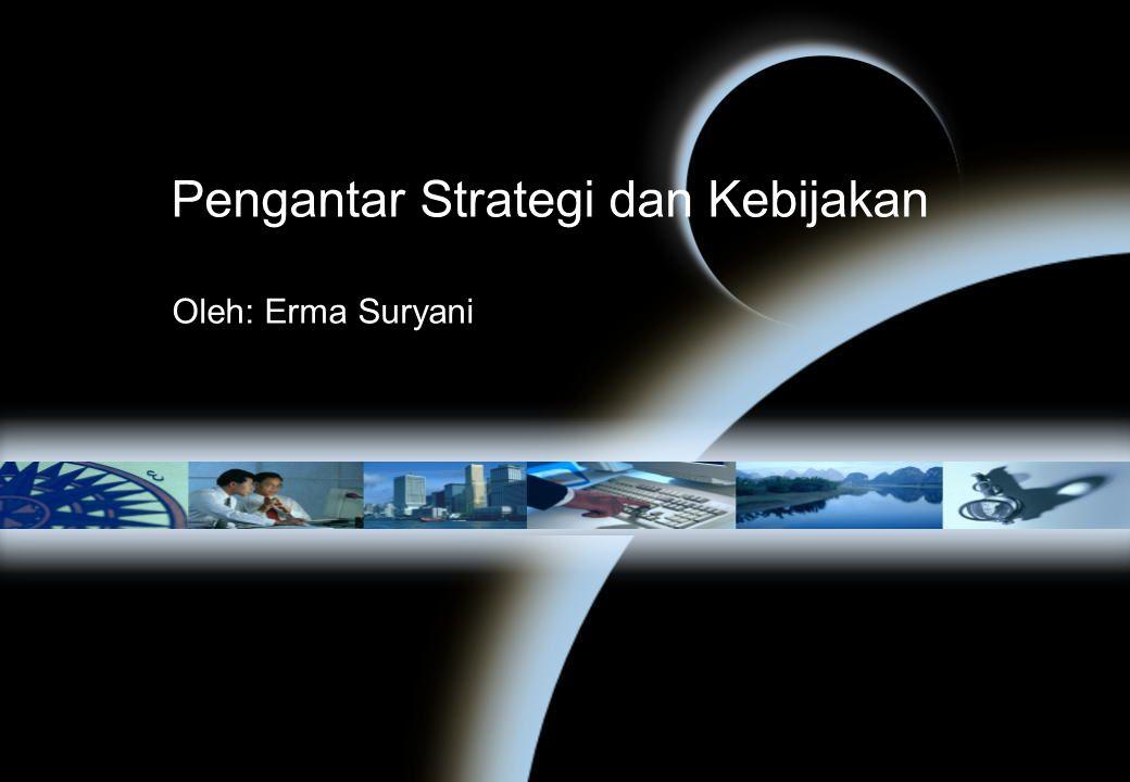 Pengantar Strategi dan Kebijakan Oleh: Erma Suryani
