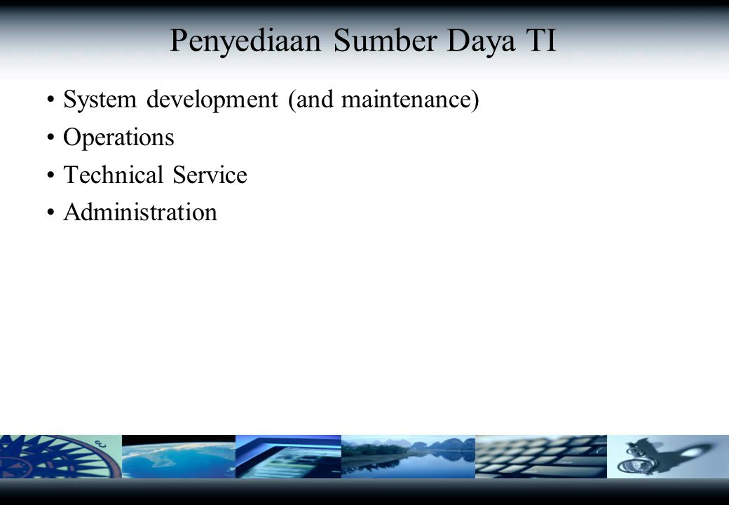 Penyediaan Sumber Daya TI System development (and maintenance) Operations Technical Service Administration