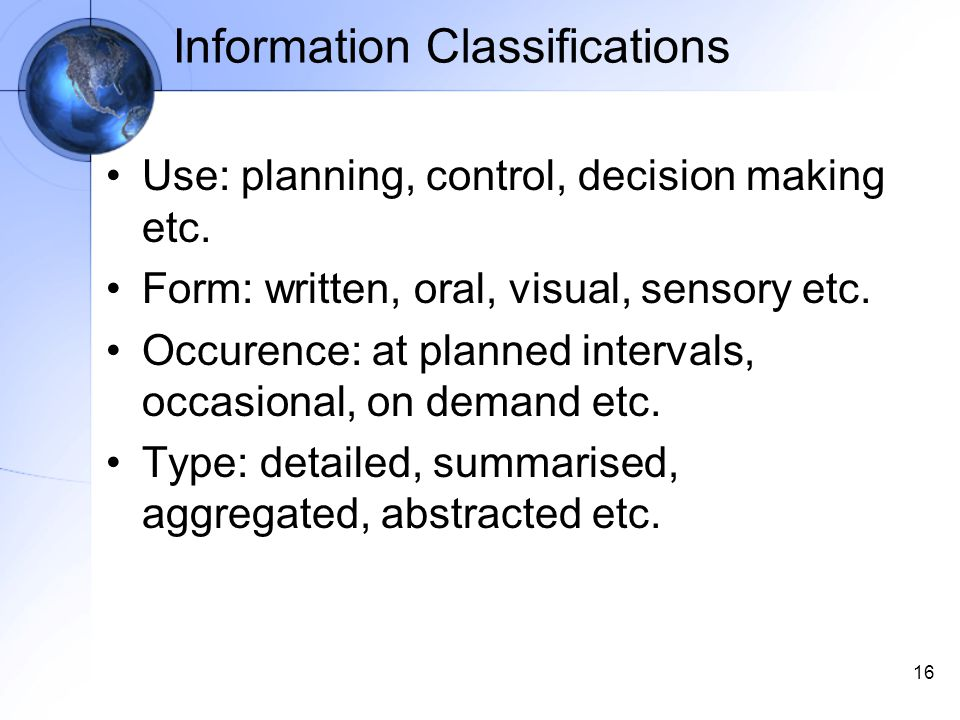 16 Information Classifications Use: planning, control, decision making etc.