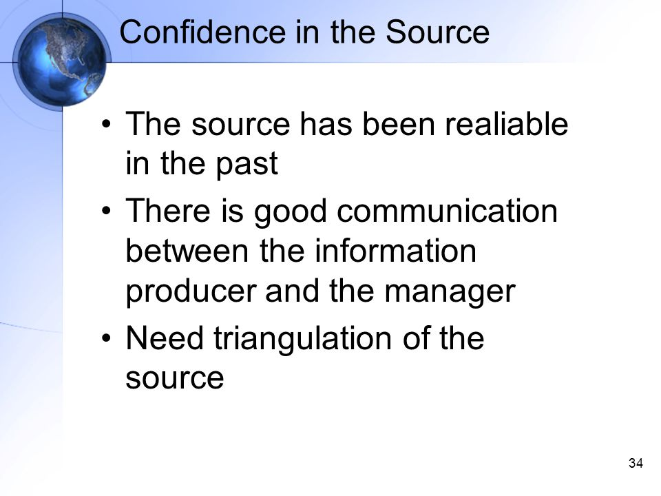 34 Confidence in the Source The source has been realiable in the past There is good communication between the information producer and the manager Need triangulation of the source