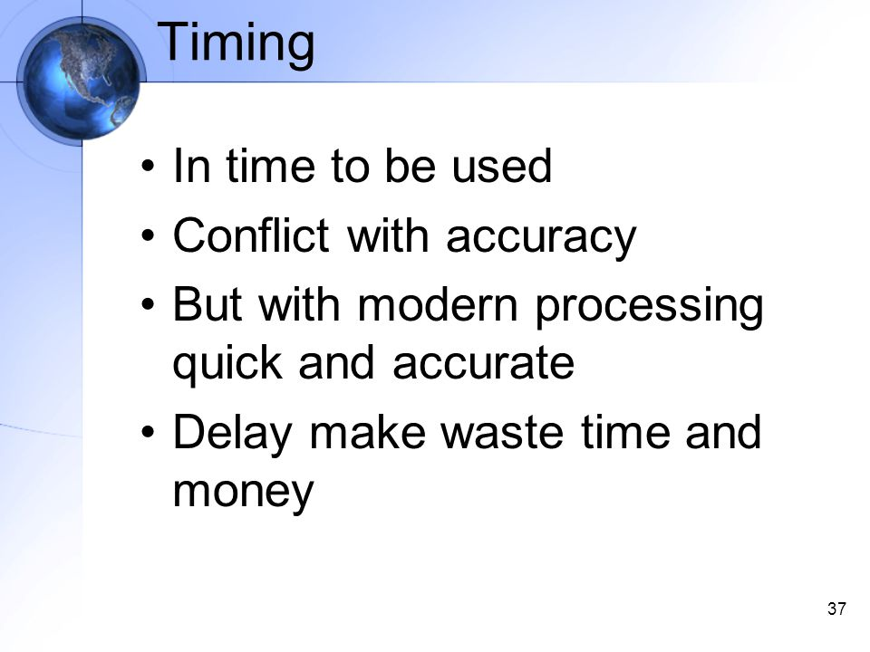 37 Timing In time to be used Conflict with accuracy But with modern processing quick and accurate Delay make waste time and money