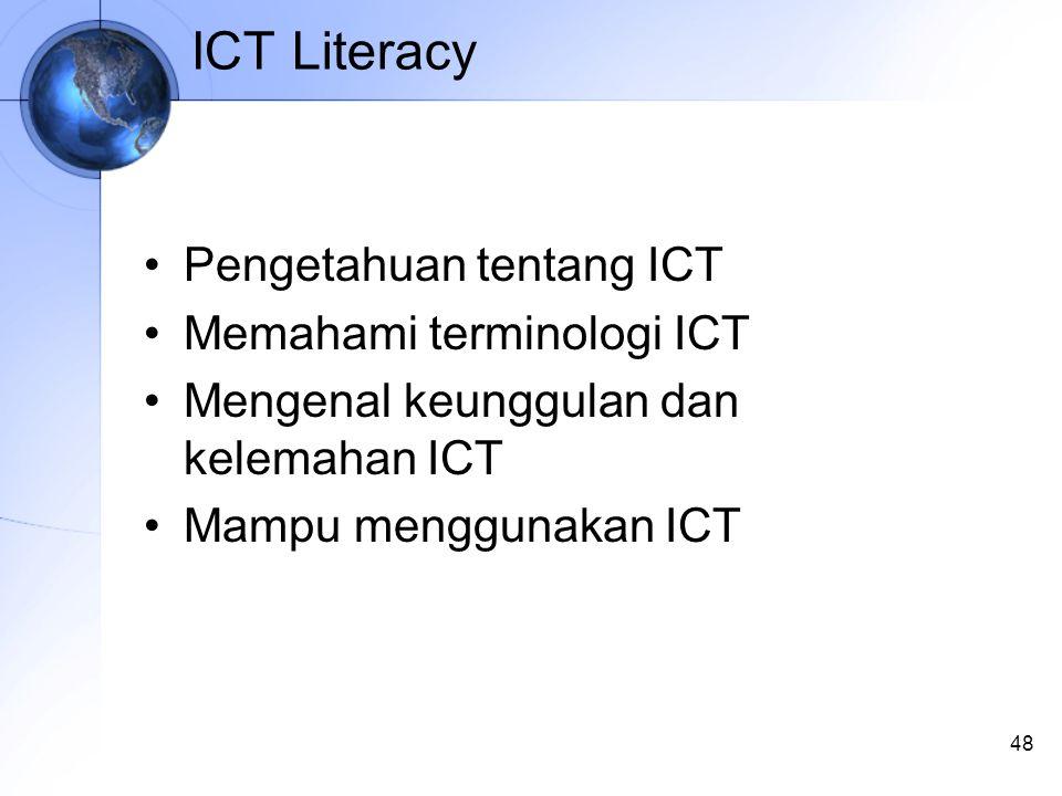 48 ICT Literacy Pengetahuan tentang ICT Memahami terminologi ICT Mengenal keunggulan dan kelemahan ICT Mampu menggunakan ICT