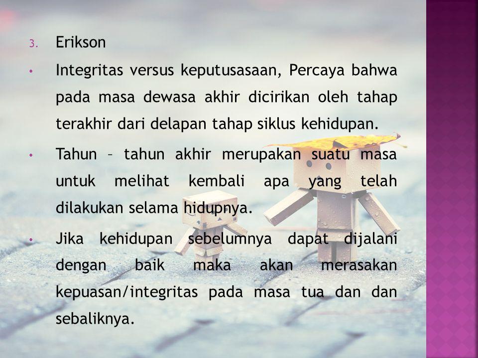 3. Erikson Integritas versus keputusasaan, Percaya bahwa pada masa dewasa akhir dicirikan oleh tahap terakhir dari delapan tahap siklus kehidupan. Tah