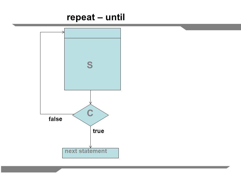 C S next statement true false repeat – until