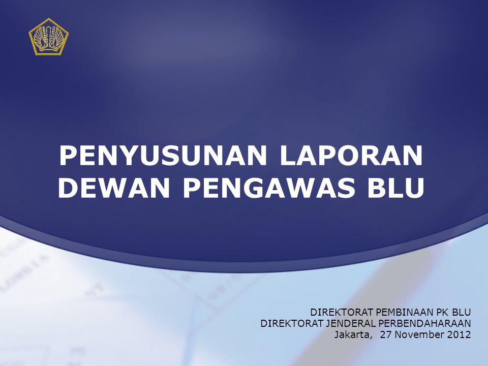 DIREKTORAT PEMBINAAN PK BLU DIREKTORAT JENDERAL PERBENDAHARAAN Jakarta, 27 November 2012 PENYUSUNAN LAPORAN DEWAN PENGAWAS BLU