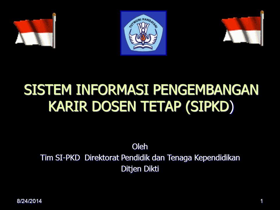 SISTEM INFORMASI PENGEMBANGAN KARIR DOSEN TETAP (SIPKD) Oleh Tim SI-PKD Direktorat Pendidik dan Tenaga Kependidikan Ditjen Dikti 8/24/20141