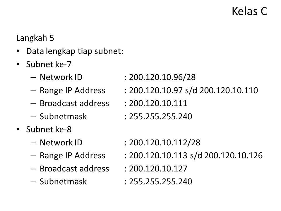 Kelas C Langkah 5 Data lengkap tiap subnet: Subnet ke-5 – Network ID: 200.120.10.64/28 – Range IP Address: 200.120.10.65 s/d 200.120.10.78 – Broadcast