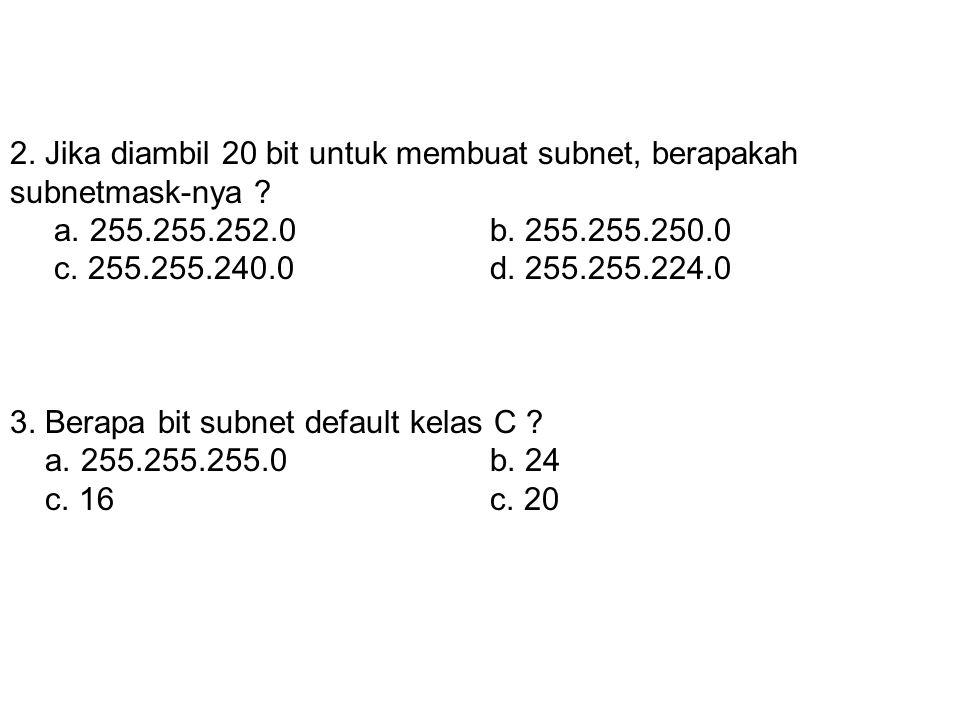 1. Mengorbankan sebagian Host ID untuk digunakan dalam membuat Network ID tambahan adalah definisi dari………… a. Network IDb. Host ID c. Subnettingd. Su