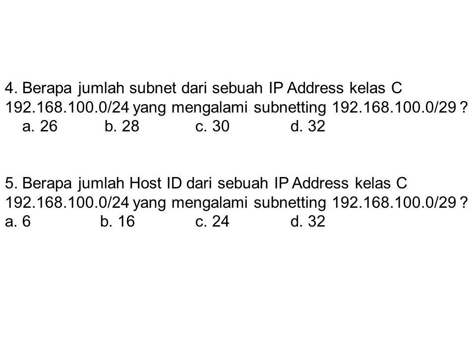 3. Berapa bit subnet default kelas C ? a. 255.255.255.0b. 24 c. 16c. 20 4. Berapa jumlah subnet dari sebuah IP Address kelas C 192.168.100.0/24 yang m