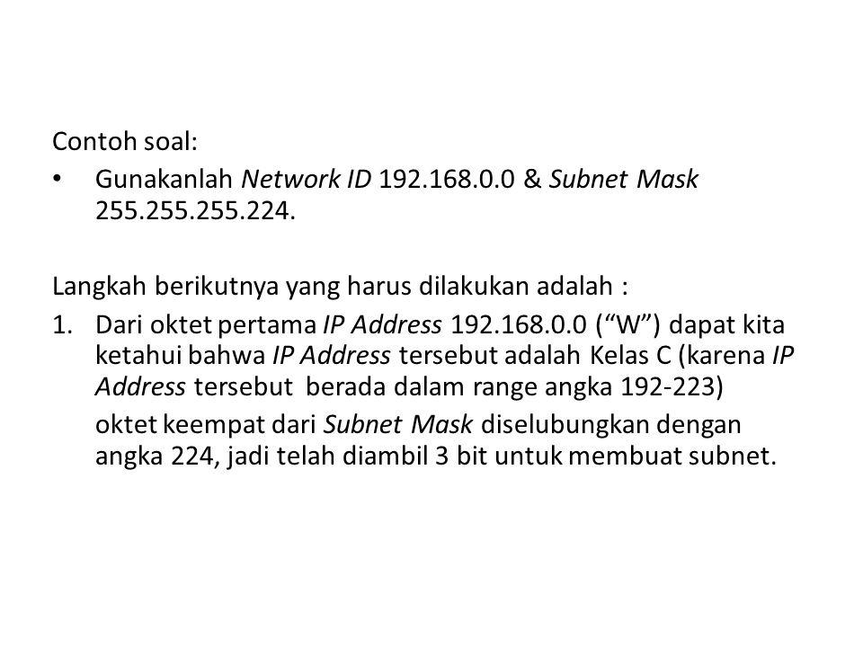 Contoh soal: Gunakanlah Network ID 192.168.0.0 & Subnet Mask 255.255.255.224.