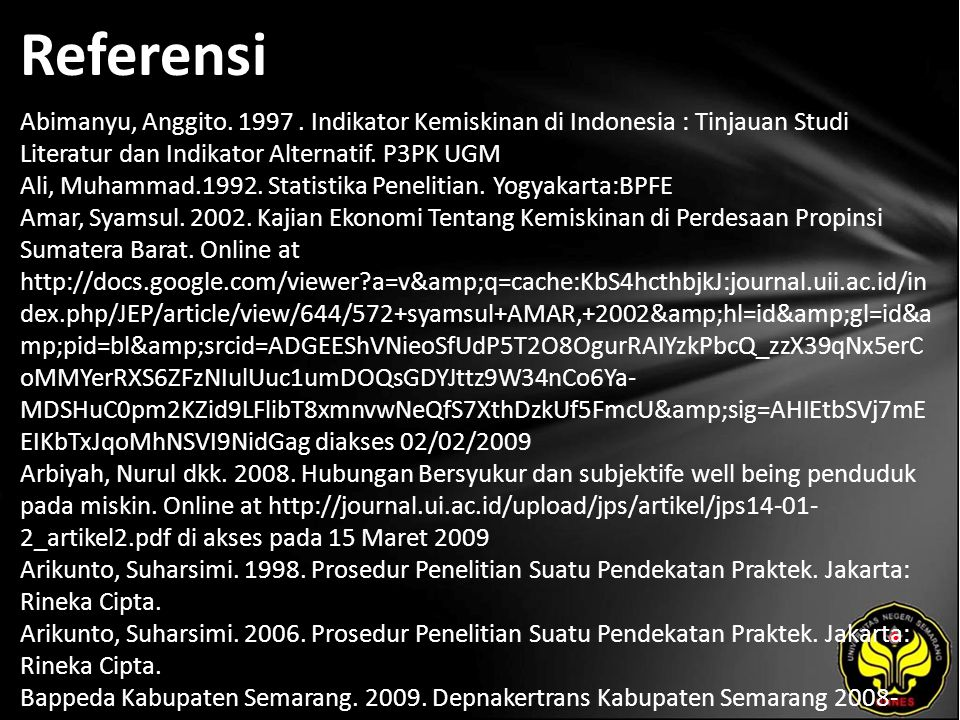 Referensi Abimanyu, Anggito. 1997. Indikator Kemiskinan di Indonesia : Tinjauan Studi Literatur dan Indikator Alternatif. P3PK UGM Ali, Muhammad.1992.