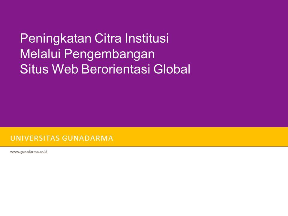 UNIVERSITAS GUNADARMA www.gunadarma.ac.id Peningkatan Citra Institusi Melalui Pengembangan Situs Web Berorientasi Global