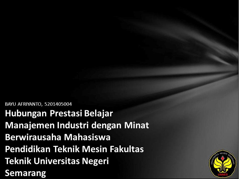 BAYU AFRIYANTO, 5201405004 Hubungan Prestasi Belajar Manajemen Industri dengan Minat Berwirausaha Mahasiswa Pendidikan Teknik Mesin Fakultas Teknik Universitas Negeri Semarang