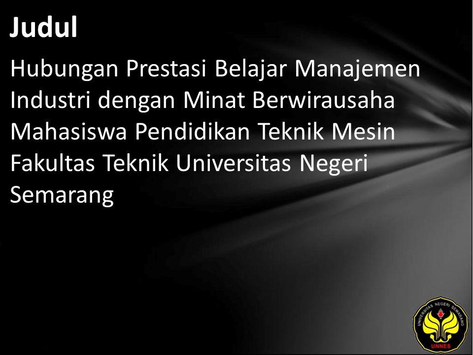Judul Hubungan Prestasi Belajar Manajemen Industri dengan Minat Berwirausaha Mahasiswa Pendidikan Teknik Mesin Fakultas Teknik Universitas Negeri Semarang