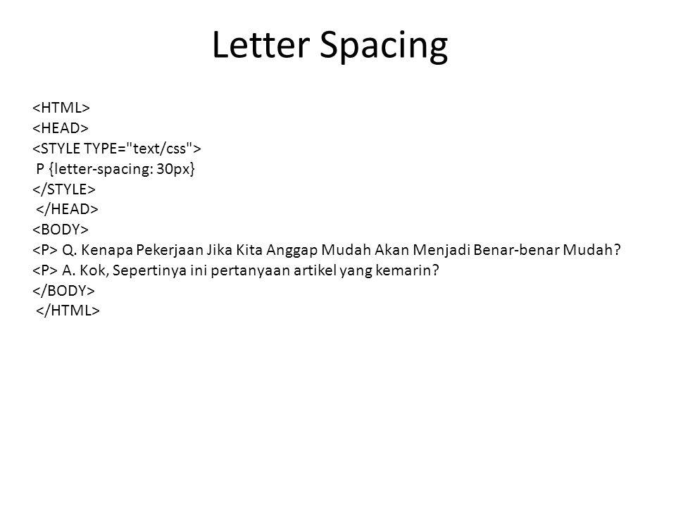 Letter Spacing P {letter-spacing: 30px} Q. Kenapa Pekerjaan Jika Kita Anggap Mudah Akan Menjadi Benar-benar Mudah? A. Kok, Sepertinya ini pertanyaan a