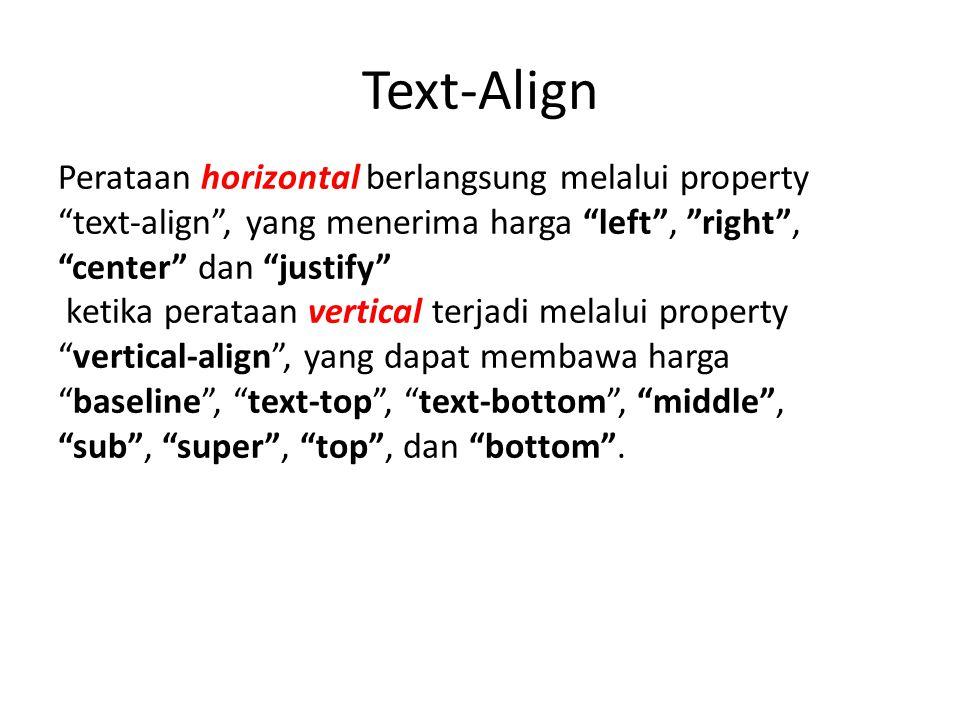 """Text-Align Perataan horizontal berlangsung melalui property """"text-align"""", yang menerima harga """"left"""", """"right"""", """"center"""" dan """"justify"""" ketika perataan"""