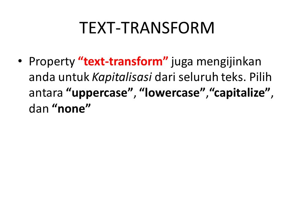 "TEXT-TRANSFORM Property ""text-transform"" juga mengijinkan anda untuk Kapitalisasi dari seluruh teks. Pilih antara ""uppercase"", ""lowercase"",""capitalize"