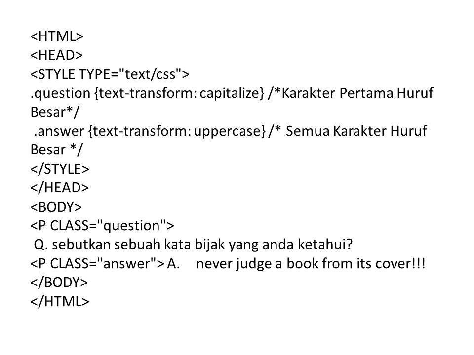.question {text-transform: capitalize} /*Karakter Pertama Huruf Besar*/.answer {text-transform: uppercase} /* Semua Karakter Huruf Besar */ Q. sebutka