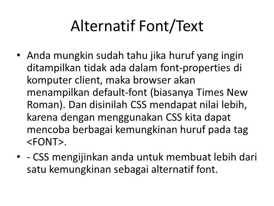 Alternatif Font/Text Anda mungkin sudah tahu jika huruf yang ingin ditampilkan tidak ada dalam font-properties di komputer client, maka browser akan m