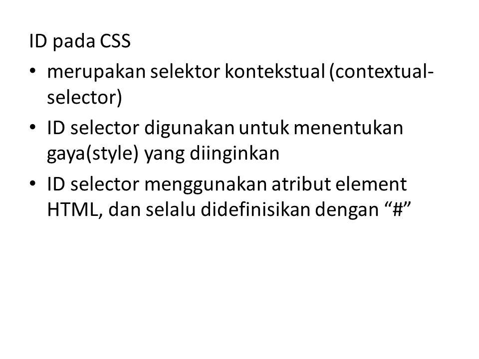 merupakan selektor kontekstual (contextual- selector) ID selector digunakan untuk menentukan gaya(style) yang diinginkan ID selector menggunakan atrib