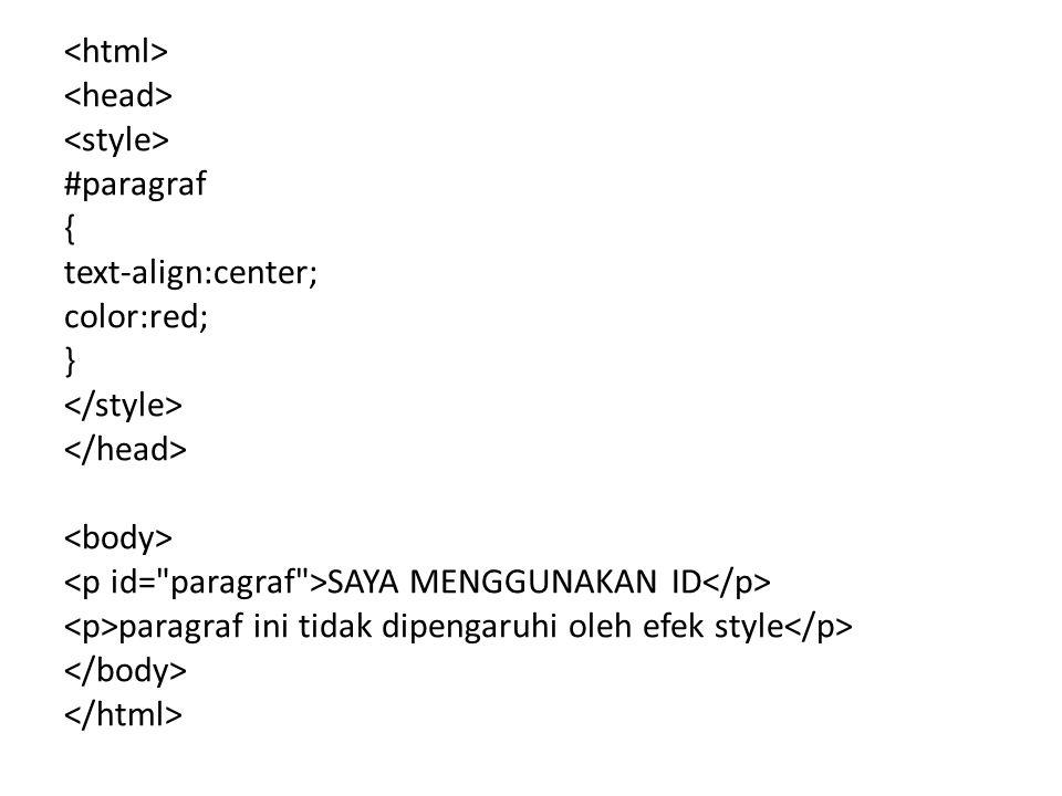#paragraf { text-align:center; color:red; } SAYA MENGGUNAKAN ID paragraf ini tidak dipengaruhi oleh efek style