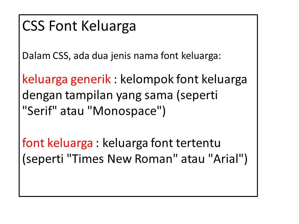 CSS Font Keluarga Dalam CSS, ada dua jenis nama font keluarga: keluarga generik : kelompok font keluarga dengan tampilan yang sama (seperti