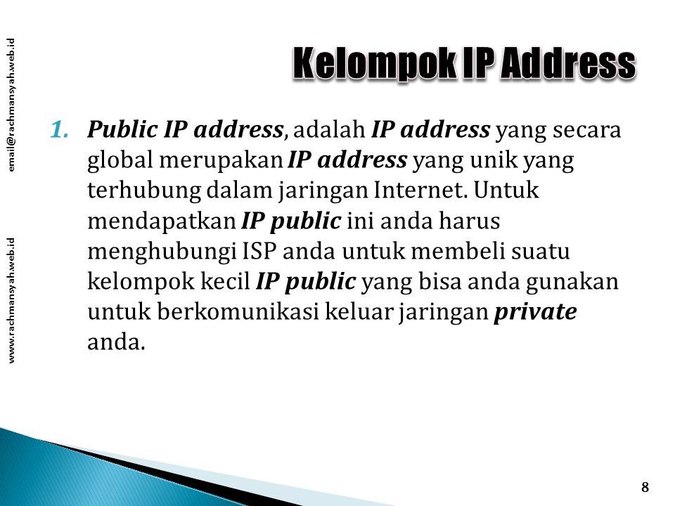 www.rachmansyah.web.id email@rachmansyah.web.id 1.Public IP address, adalah IP address yang secara global merupakan IP address yang unik yang terhubung dalam jaringan Internet.