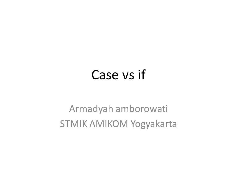 case Digunakan untuk menyederhanakan pernyataan if then else if Struktur: case of single variable syarat1 :pernyataan1; syarat2 :pernyataan2; syarat3 :pernyataan3; …..