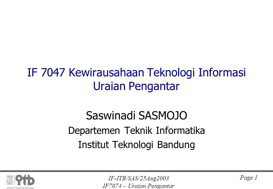 IF-ITB/SAS/25Aug2003 IF7074 – Uraian Pengantar Page 2 Uraian Pengantar IF 7074 Kewirausahaan Teknologi Informasi Petunjuk umum tentang kuliah ini dapat dibaca di situs: http:\\kur2003.if.itb.ac.id