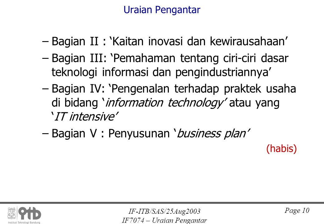 IF-ITB/SAS/25Aug2003 IF7074 – Uraian Pengantar Page 10 Uraian Pengantar –Bagian II : 'Kaitan inovasi dan kewirausahaan' –Bagian III: 'Pemahaman tentan
