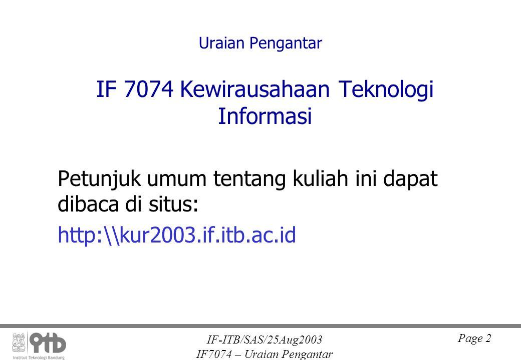 IF-ITB/SAS/25Aug2003 IF7074 – Uraian Pengantar Page 2 Uraian Pengantar IF 7074 Kewirausahaan Teknologi Informasi Petunjuk umum tentang kuliah ini dapa